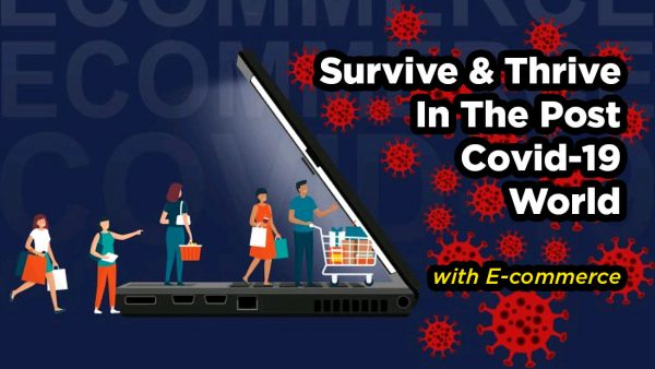 Survive & Thrive in the post Covid-19 environment with E-Commerce