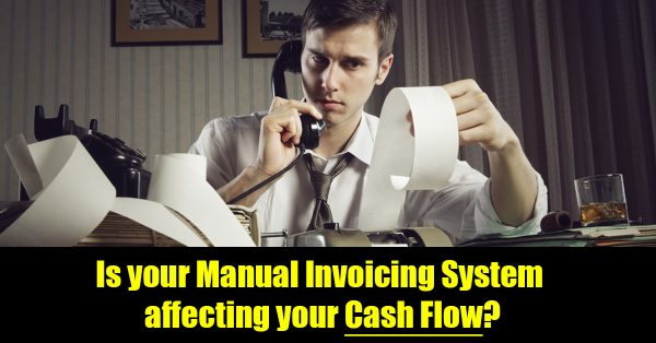 Is Manual Invoicing affecting your Cash Flow?